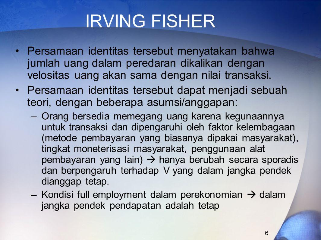 6 IRVING FISHER Persamaan identitas tersebut menyatakan bahwa jumlah uang dalam peredaran dikalikan dengan velositas uang akan sama dengan nilai trans