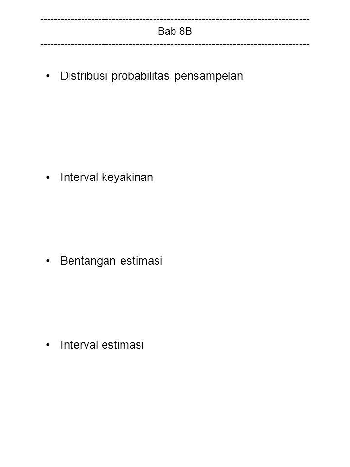 ------------------------------------------------------------------------------ Bab 8B ------------------------------------------------------------------------------ Distribusi probabilitas pensampelan Interval keyakinan Bentangan estimasi Interval estimasi