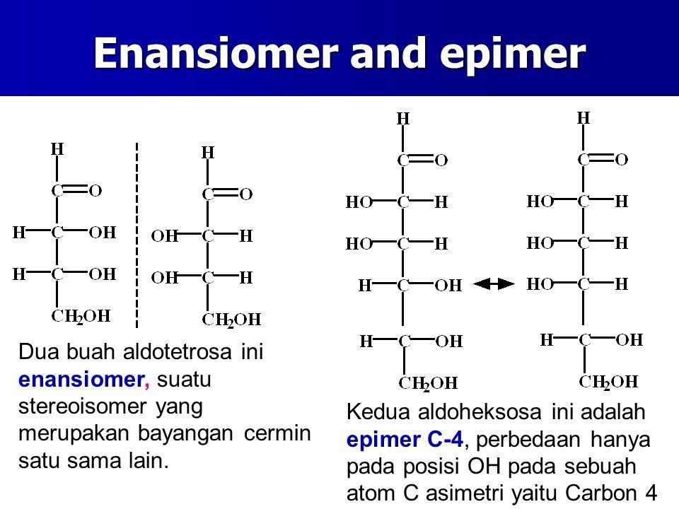 Enansiomer and epimer Dua buah aldotetrosa ini enansiomer, suatu stereoisomer yang merupakan bayangan cermin satu sama lain. Kedua aldoheksosa ini ada