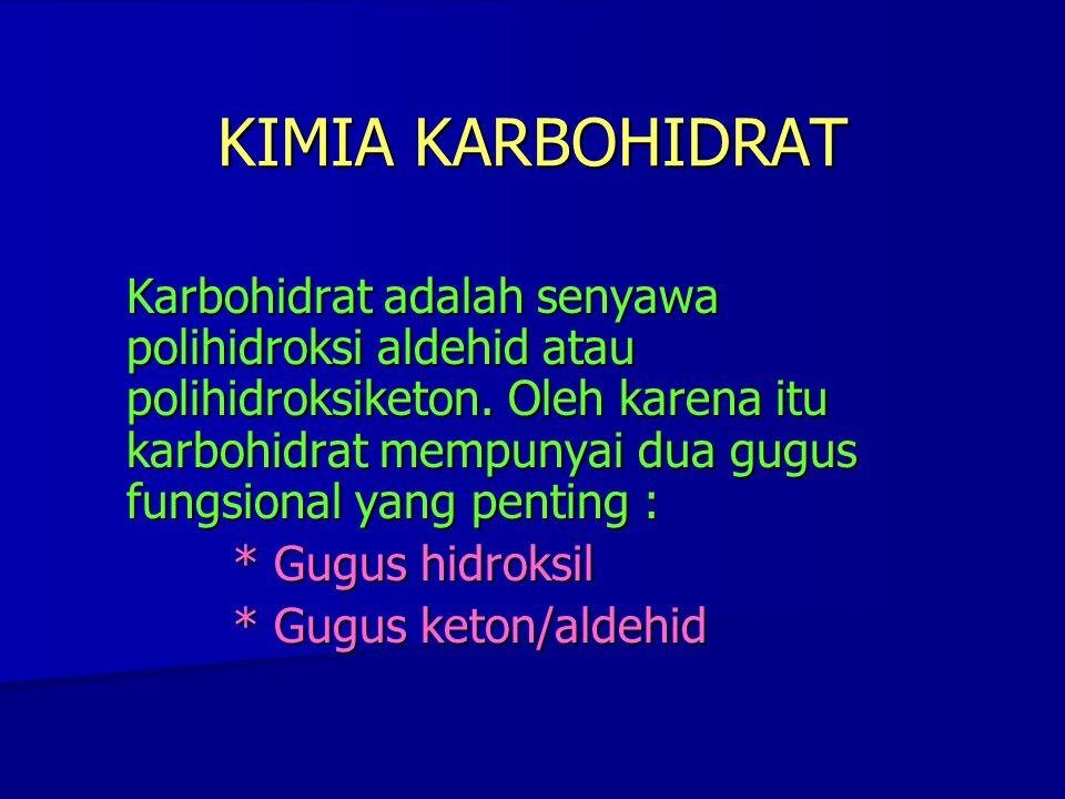 KIMIA KARBOHIDRAT Karbohidrat adalah senyawa polihidroksi aldehid atau polihidroksiketon. Oleh karena itu karbohidrat mempunyai dua gugus fungsional y