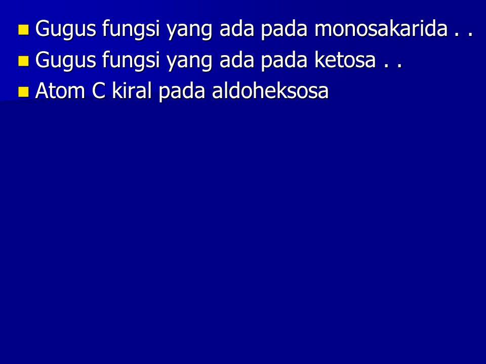 Gugus fungsi yang ada pada monosakarida.. Gugus fungsi yang ada pada monosakarida.. Gugus fungsi yang ada pada ketosa.. Gugus fungsi yang ada pada ket