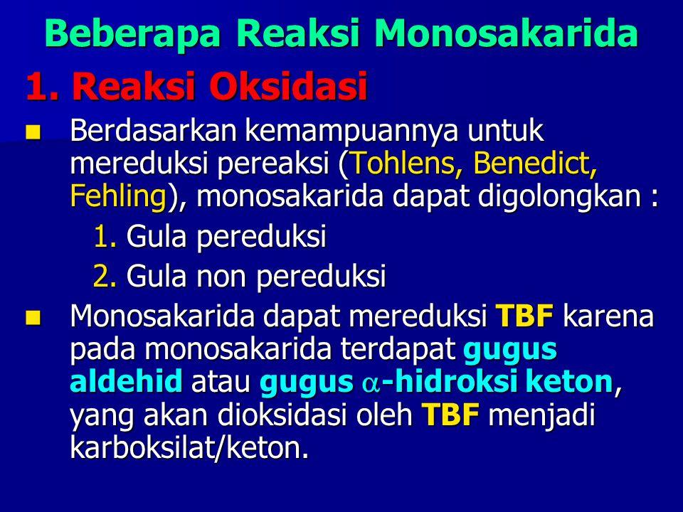 Beberapa Reaksi Monosakarida 1. Reaksi Oksidasi Berdasarkan kemampuannya untuk mereduksi pereaksi (Tohlens, Benedict, Fehling), monosakarida dapat dig