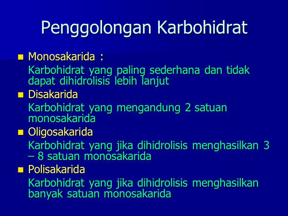 Penggolongan Karbohidrat Monosakarida : Monosakarida : Karbohidrat yang paling sederhana dan tidak dapat dihidrolisis lebih lanjut Disakarida Disakari