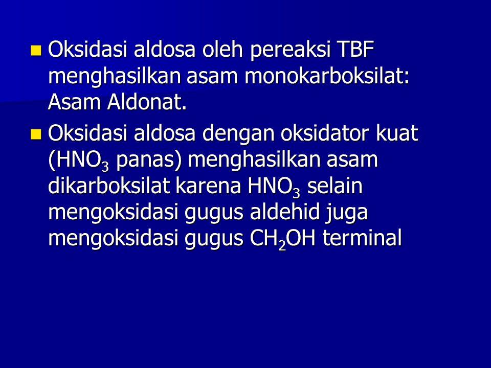 Oksidasi aldosa oleh pereaksi TBF menghasilkan asam monokarboksilat: Asam Aldonat. Oksidasi aldosa oleh pereaksi TBF menghasilkan asam monokarboksilat
