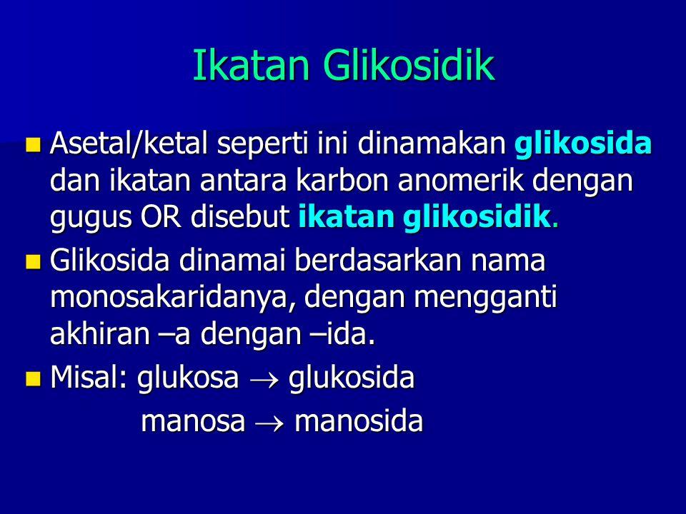Ikatan Glikosidik Asetal/ketal seperti ini dinamakan glikosida dan ikatan antara karbon anomerik dengan gugus OR disebut ikatan glikosidik. Asetal/ket