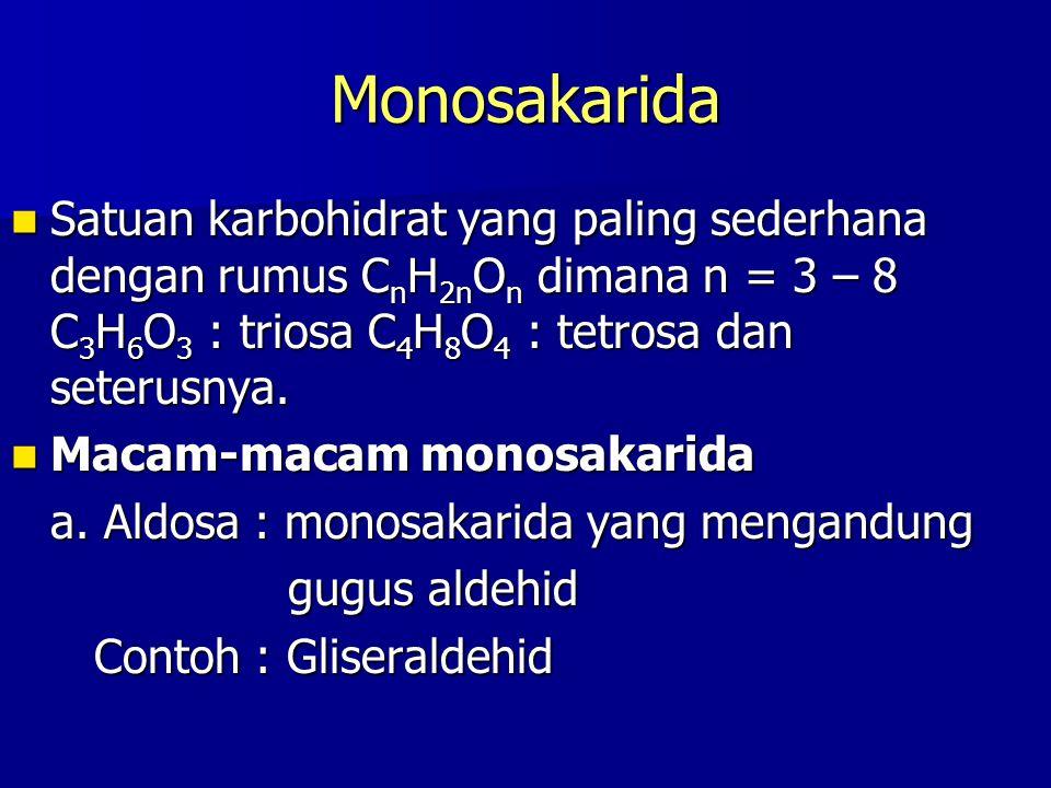 Monosakarida Satuan karbohidrat yang paling sederhana dengan rumus C n H 2n O n dimana n = 3 – 8 C 3 H 6 O 3 : triosa C 4 H 8 O 4 : tetrosa C 5 H 10 O 4 : pentosa C 6 H 12 O 4 : heksosa Satuan karbohidrat yang paling sederhana dengan rumus C n H 2n O n dimana n = 3 – 8 C 3 H 6 O 3 : triosa C 4 H 8 O 4 : tetrosa C 5 H 10 O 4 : pentosa C 6 H 12 O 4 : heksosa Macam-macam monosakarida Macam-macam monosakarida a.