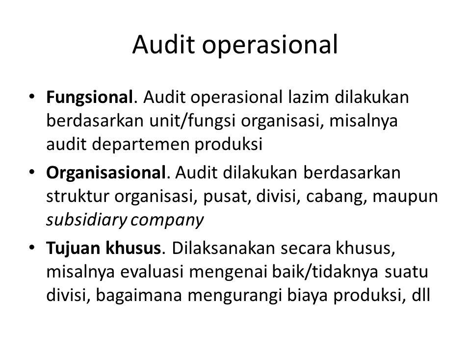 Audit operasional Fungsional. Audit operasional lazim dilakukan berdasarkan unit/fungsi organisasi, misalnya audit departemen produksi Organisasional.