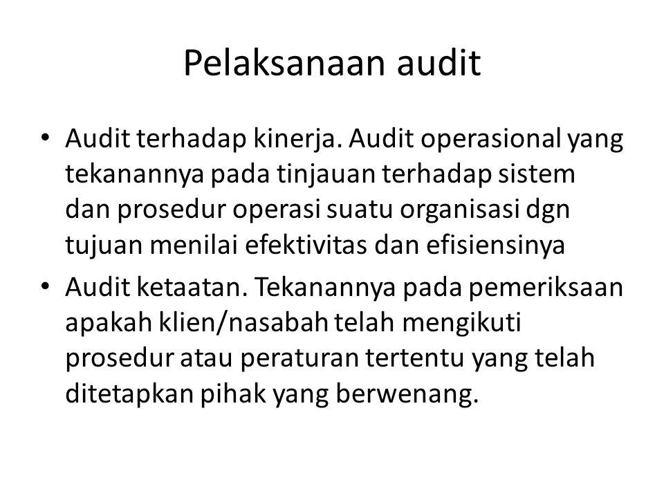 Pelaksanaan audit Audit terhadap kinerja. Audit operasional yang tekanannya pada tinjauan terhadap sistem dan prosedur operasi suatu organisasi dgn tu