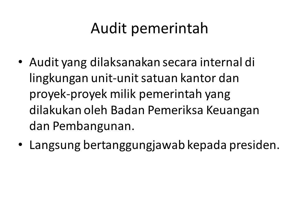 Audit pemerintah Audit yang dilaksanakan secara internal di lingkungan unit-unit satuan kantor dan proyek-proyek milik pemerintah yang dilakukan oleh