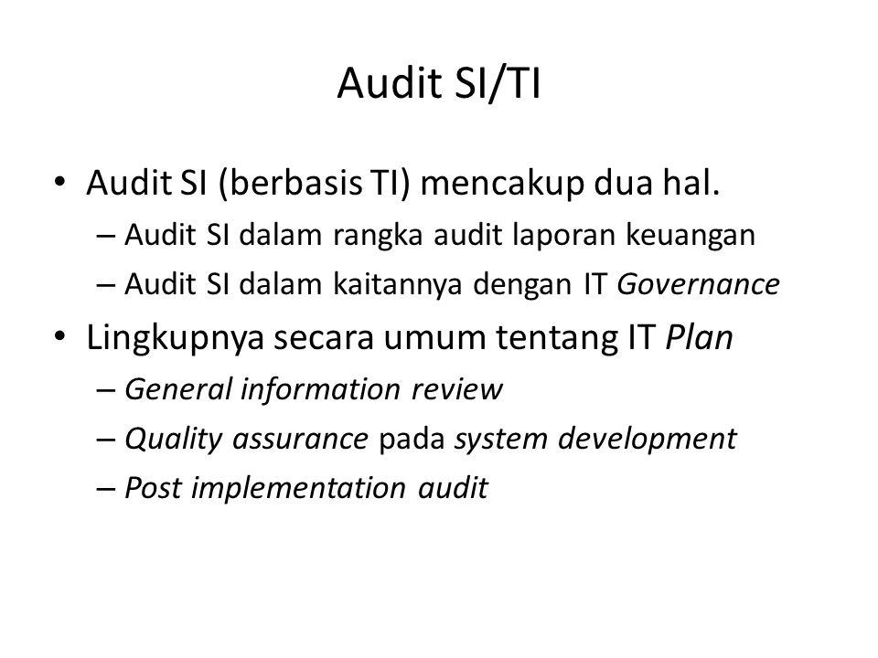 Audit SI/TI Audit SI (berbasis TI) mencakup dua hal. – Audit SI dalam rangka audit laporan keuangan – Audit SI dalam kaitannya dengan IT Governance Li