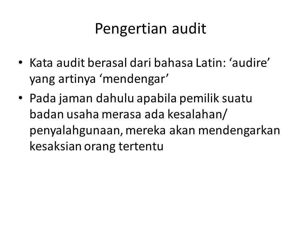 Pengertian audit Kata audit berasal dari bahasa Latin: 'audire' yang artinya 'mendengar' Pada jaman dahulu apabila pemilik suatu badan usaha merasa ad