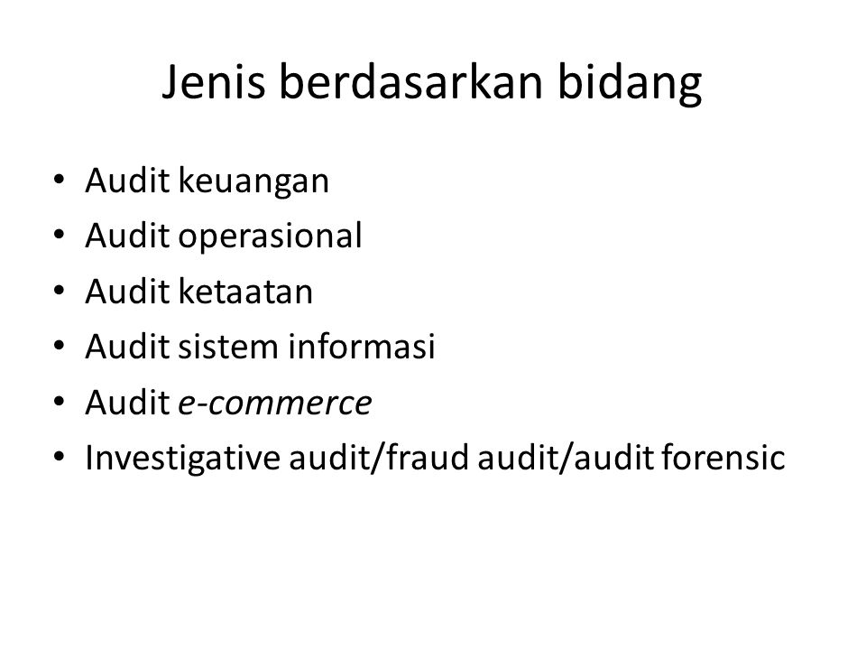 Jenis berdasarkan bidang Audit keuangan Audit operasional Audit ketaatan Audit sistem informasi Audit e-commerce Investigative audit/fraud audit/audit