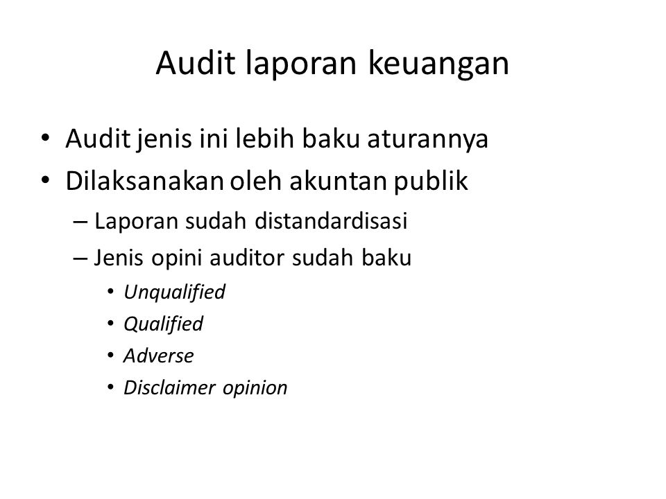 Audit laporan keuangan Audit jenis ini lebih baku aturannya Dilaksanakan oleh akuntan publik – Laporan sudah distandardisasi – Jenis opini auditor sud