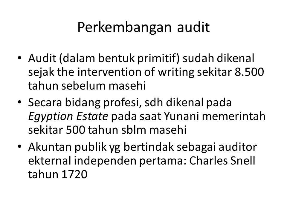 Perkembangan audit Audit (dalam bentuk primitif) sudah dikenal sejak the intervention of writing sekitar 8.500 tahun sebelum masehi Secara bidang prof