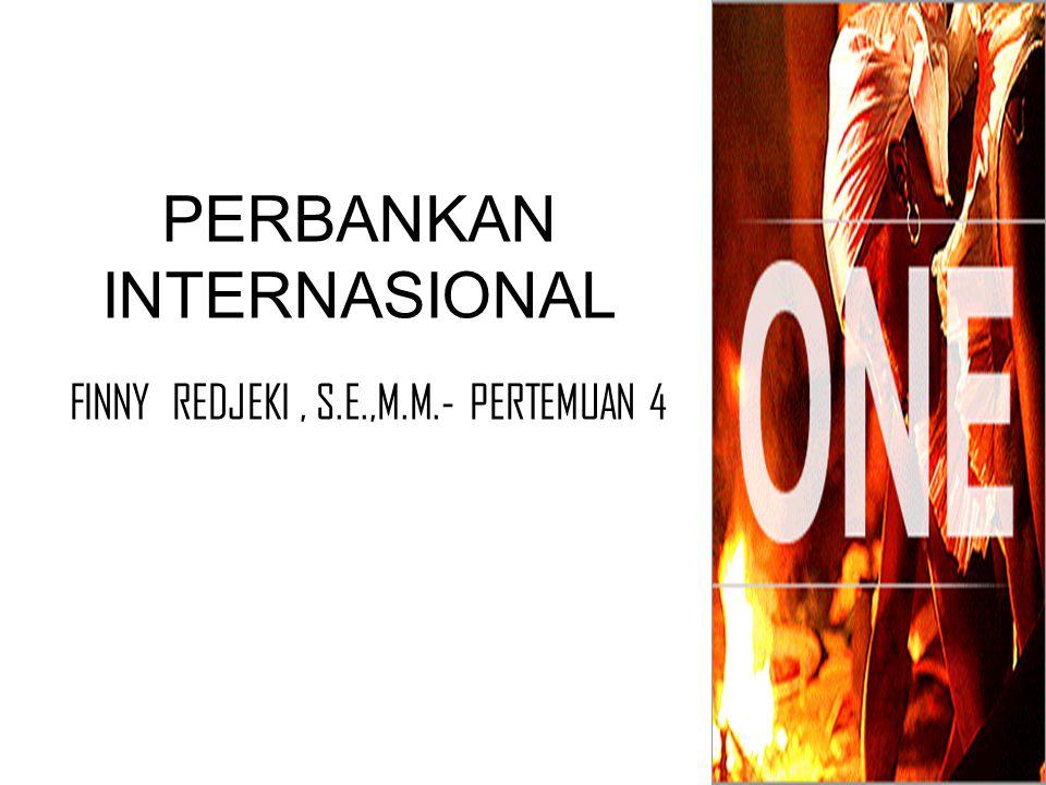 PERBANKAN INTERNASIONAL FINNY REDJEKI, S.E.,M.M.- PERTEMUAN 4