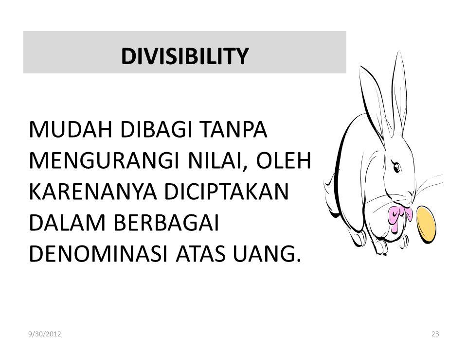 DIVISIBILITY MUDAH DIBAGI TANPA MENGURANGI NILAI, OLEH KARENANYA DICIPTAKAN DALAM BERBAGAI DENOMINASI ATAS UANG. 9/30/201223