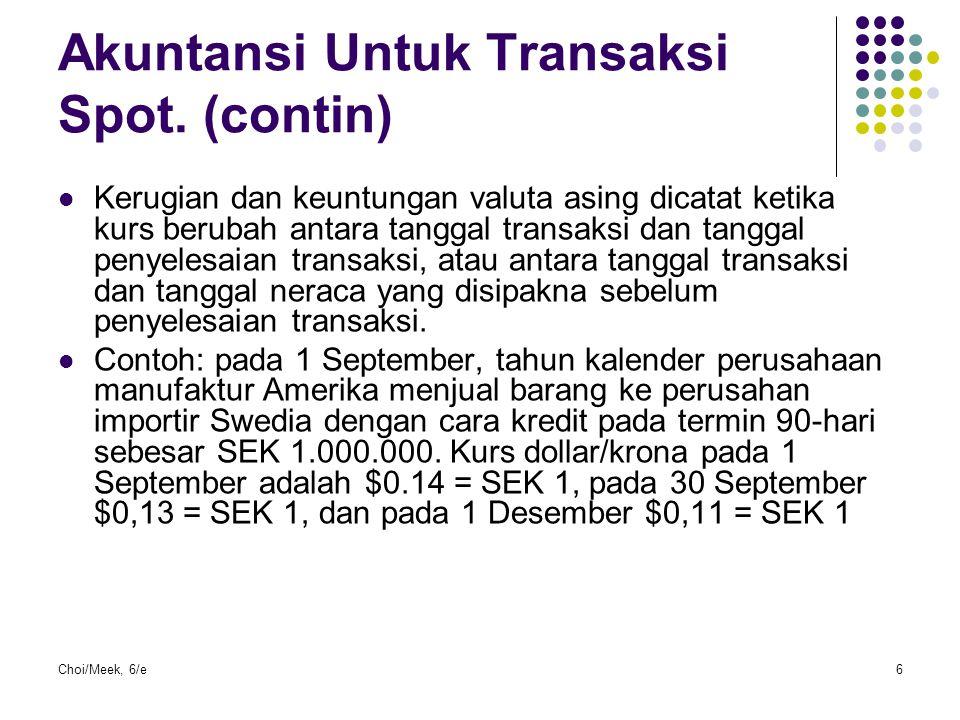 Choi/Meek, 6/e17 Metode Temporal Aktiva moneter dan kewajiban moneter di transalasi menggunakan kurs kini.