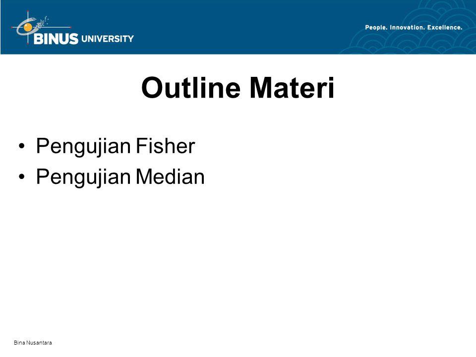 Bina Nusantara Outline Materi Pengujian Fisher Pengujian Median