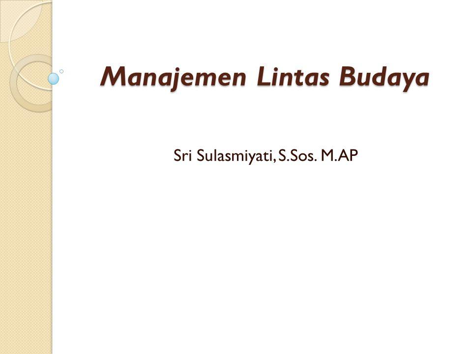 Manajemen Lintas Budaya Sri Sulasmiyati, S.Sos. M.AP