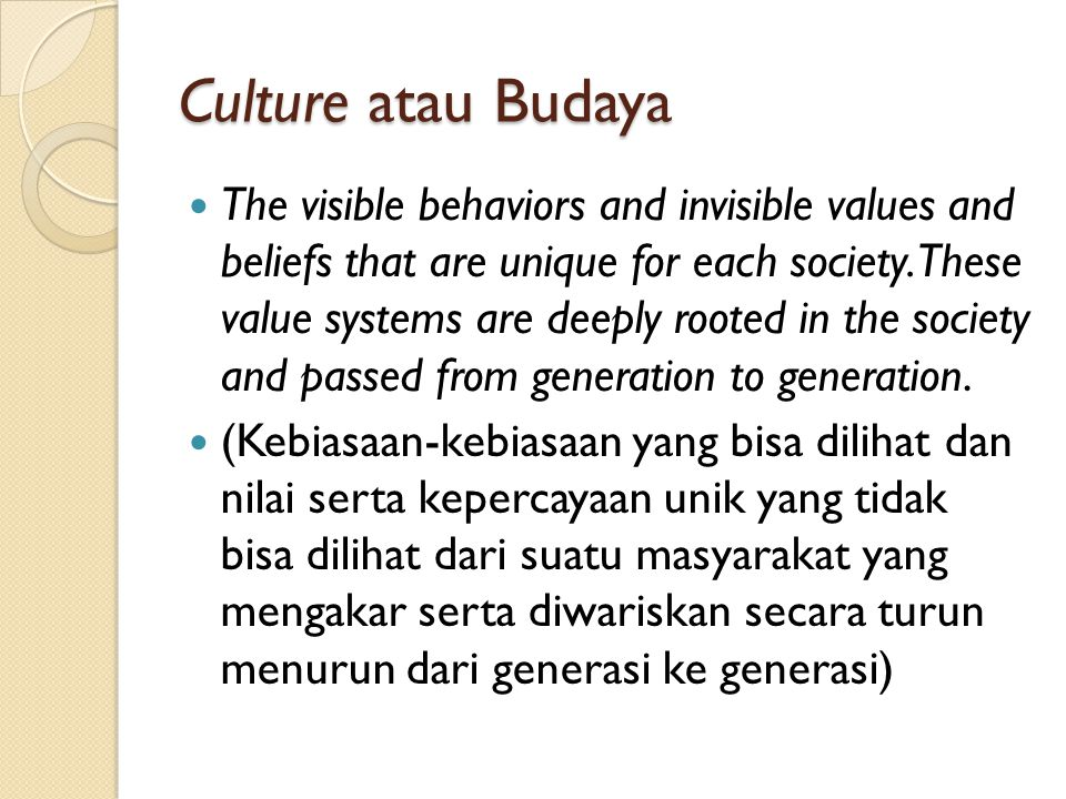 Lapisan –Lapisan Budaya Visible Culture : the outer layer of culture: what people say and do, how they dress and speak, they architecture, offices, and behavioral customs.