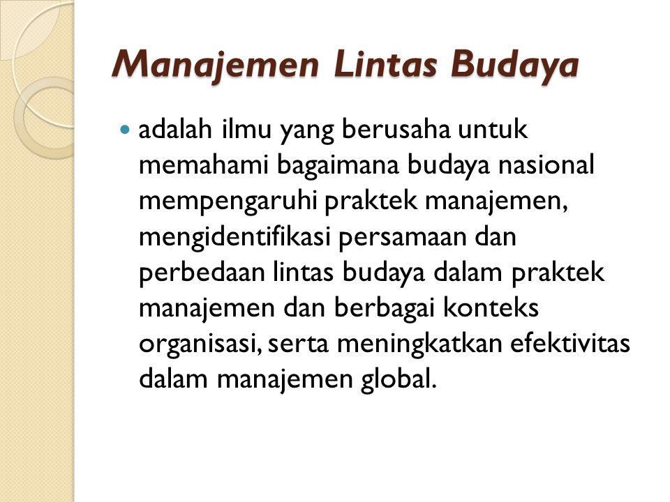 Manajemen Lintas Budaya adalah ilmu yang berusaha untuk memahami bagaimana budaya nasional mempengaruhi praktek manajemen, mengidentifikasi persamaan