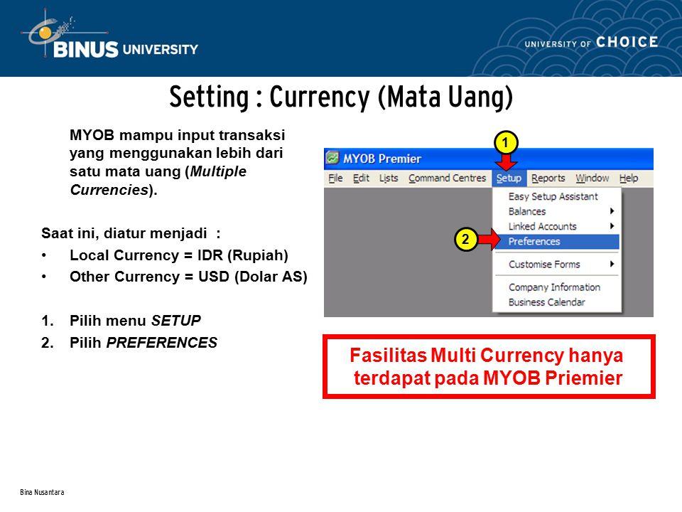 Bina Nusantara Setting : Currency (Mata Uang) 1.Centang pada kotak I deal in multiple currencies (System- Wide) 2.Tekan OK 3.Tekan OK 1 2 3