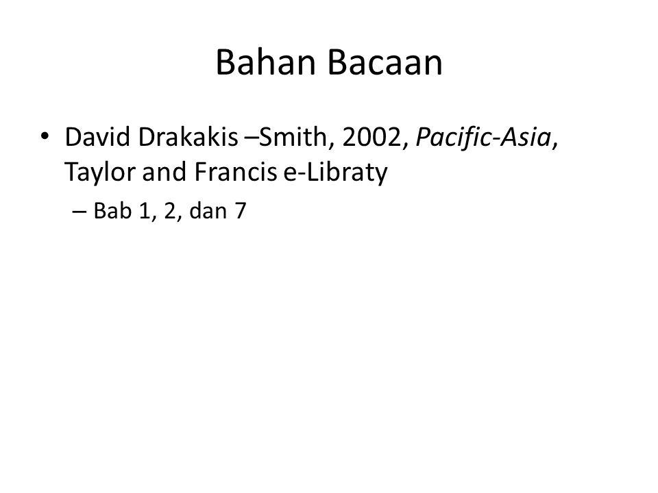Bahan Bacaan David Drakakis –Smith, 2002, Pacific-Asia, Taylor and Francis e-Libraty – Bab 1, 2, dan 7