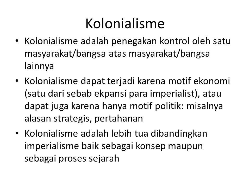 Kolonialisme Kolonialisme adalah penegakan kontrol oleh satu masyarakat/bangsa atas masyarakat/bangsa lainnya Kolonialisme dapat terjadi karena motif