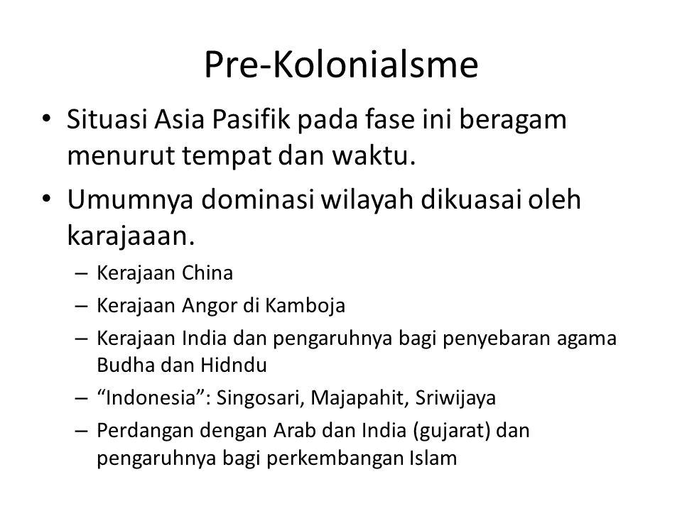 Pre-Kolonialsme Situasi Asia Pasifik pada fase ini beragam menurut tempat dan waktu. Umumnya dominasi wilayah dikuasai oleh karajaaan. – Kerajaan Chin