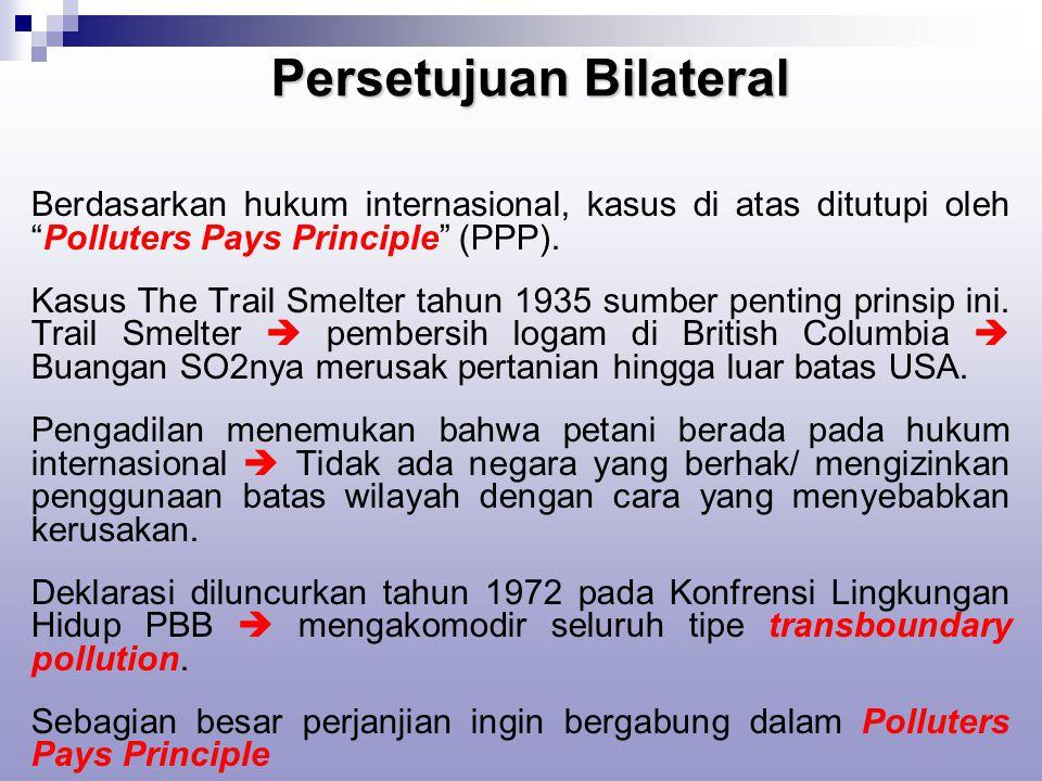 Persetujuan Bilateral Berdasarkan hukum internasional, kasus di atas ditutupi oleh Polluters Pays Principle (PPP).