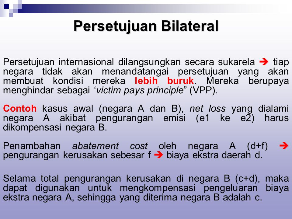 Persetujuan Bilateral Persetujuan internasional dilangsungkan secara sukarela  tiap negara tidak akan menandatangai persetujuan yang akan membuat kondisi mereka lebih buruk.