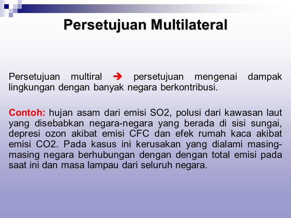 Persetujuan Multilateral Persetujuan multiral  persetujuan mengenai dampak lingkungan dengan banyak negara berkontribusi.