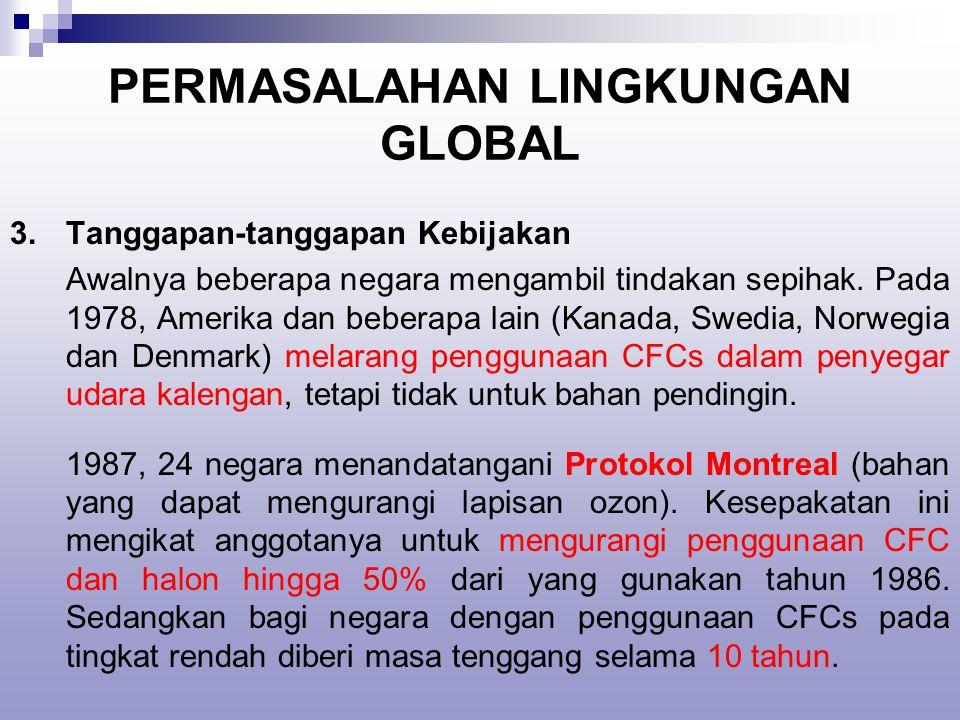 PERMASALAHAN LINGKUNGAN GLOBAL 3.Tanggapan-tanggapan Kebijakan Awalnya beberapa negara mengambil tindakan sepihak.