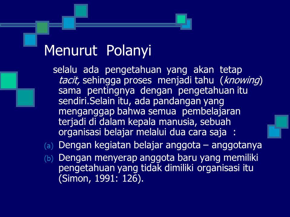 Menurut Polanyi selalu ada pengetahuan yang akan tetap tacit, sehingga proses menjadi tahu (knowing) sama pentingnya dengan pengetahuan itu sendiri.Se