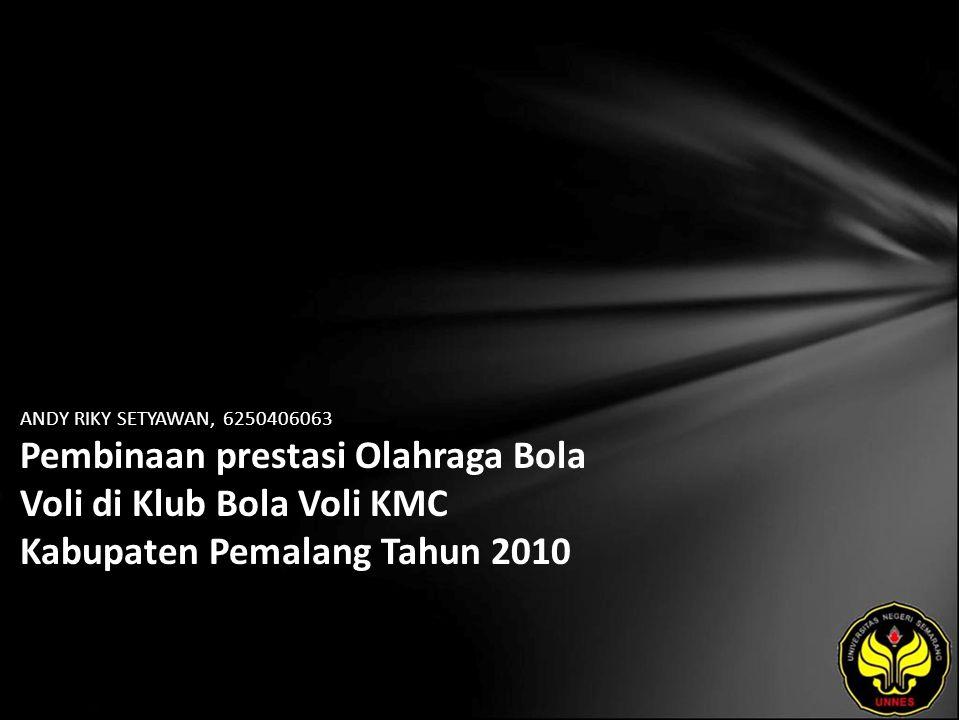 ANDY RIKY SETYAWAN, 6250406063 Pembinaan prestasi Olahraga Bola Voli di Klub Bola Voli KMC Kabupaten Pemalang Tahun 2010