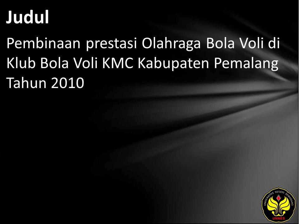 Judul Pembinaan prestasi Olahraga Bola Voli di Klub Bola Voli KMC Kabupaten Pemalang Tahun 2010
