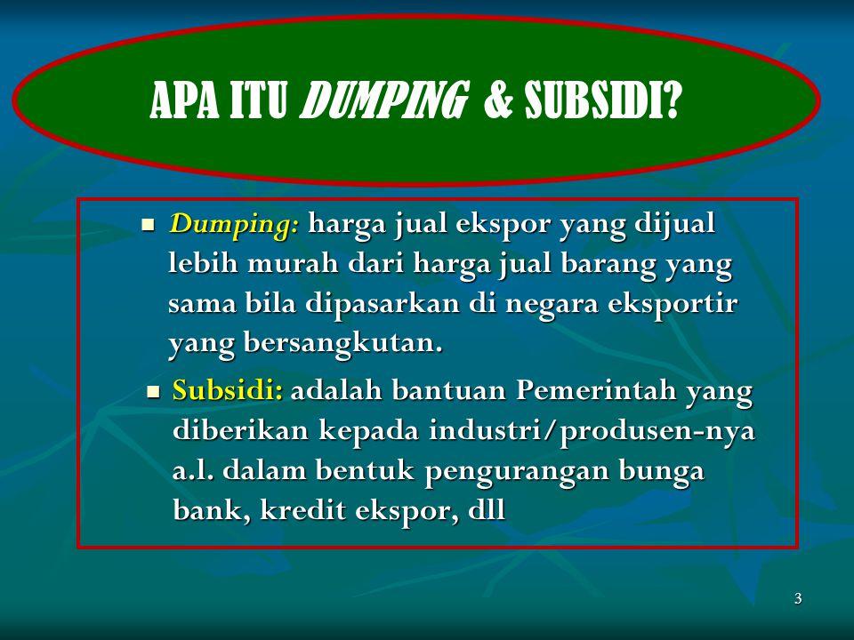 Dumping: harga jual ekspor yang dijual lebih murah dari harga jual barang yang sama bila dipasarkan di negara eksportir yang bersangkutan. Dumping: ha
