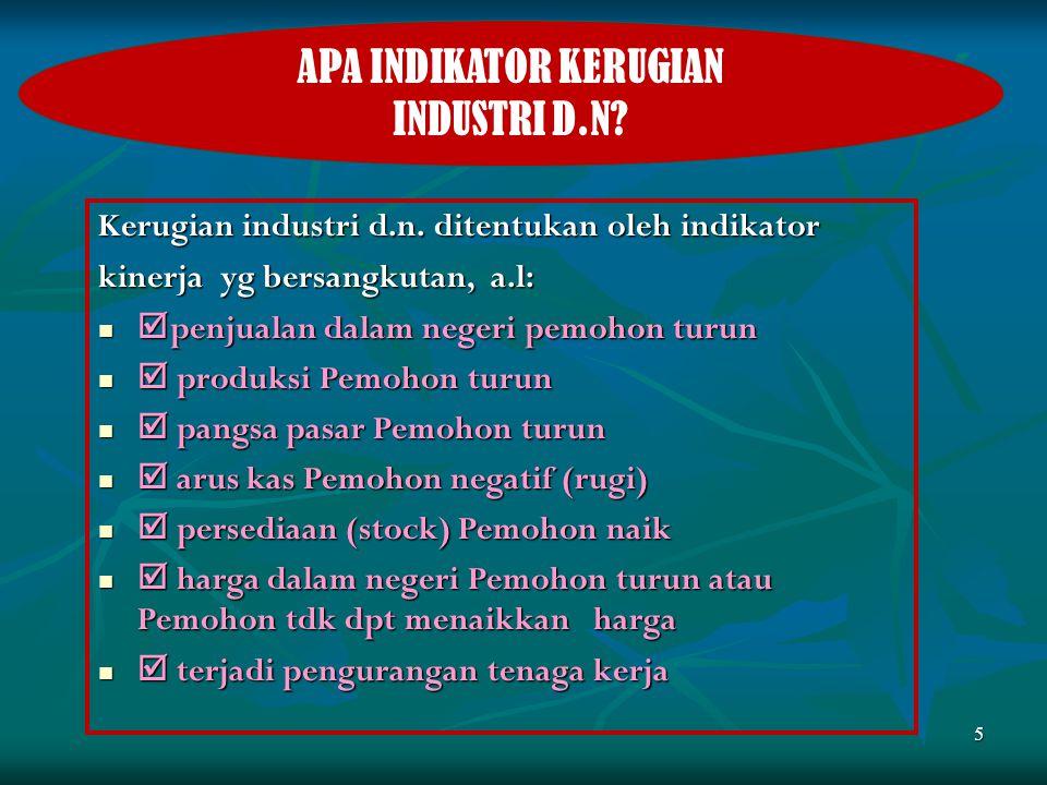 6 KADI/KPPI lakukan penyelidikan KADI/KPPI sampaikan hasil penyelidikan kpd Pemerintah Pemerintah kenakan tindakan anti-dumping/ safeguards/ tindakan imbalan Industri d.n.