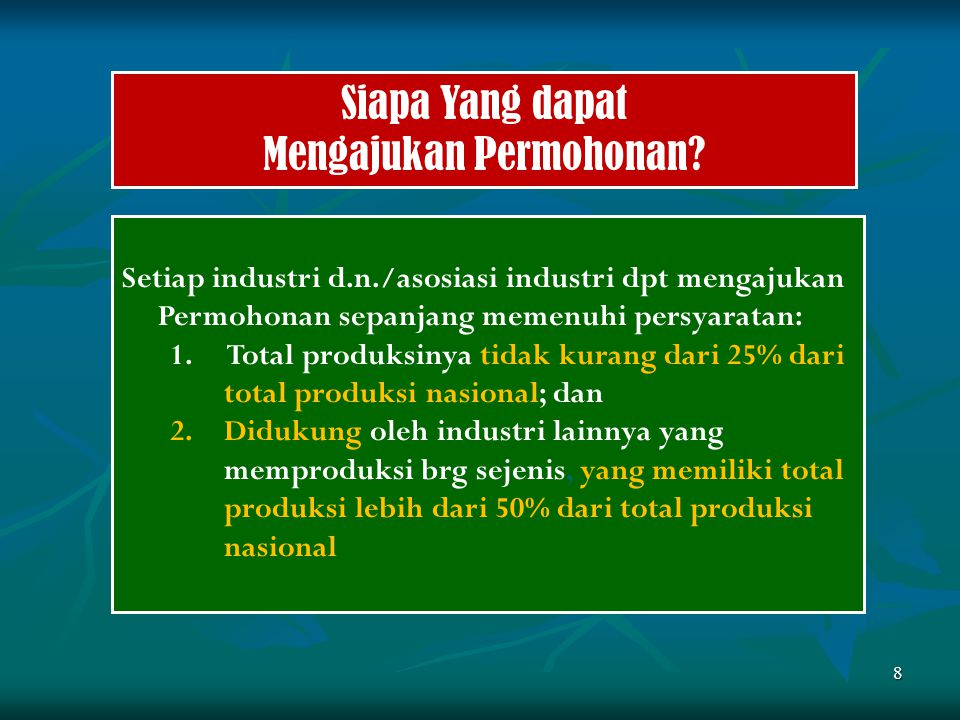 Syarat Utama Permohonan Industri d.n barang sejenis yg miliki lebih dari 50% dari total produksi nasional DUKUNG Pemohon miliki produksi paling sedikit 25% dari total produksi nasional 9