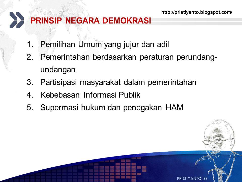 http://pristiyanto.blogspot.com/ PRISTIYANTO, SS 1.Pemilihan Umum yang jujur dan adil 2.Pemerintahan berdasarkan peraturan perundang- undangan 3.Parti