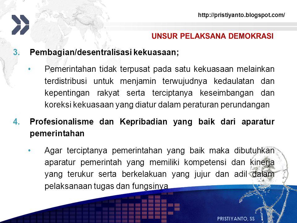 http://pristiyanto.blogspot.com/ PRISTIYANTO, SS 3.Pembagian/desentralisasi kekuasaan; Pemerintahan tidak terpusat pada satu kekuasaan melainkan terdi