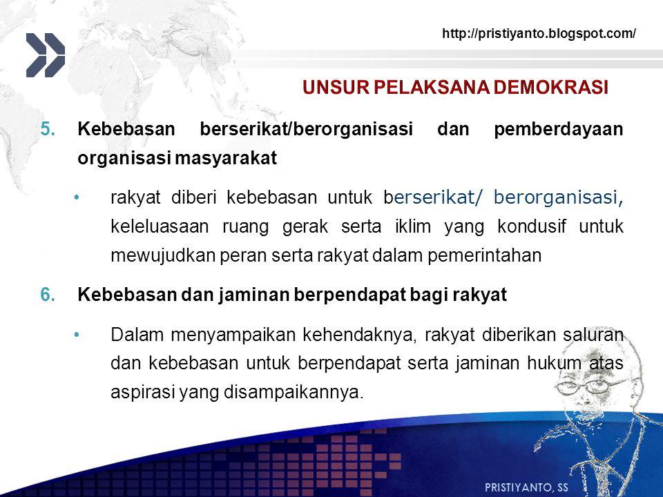 http://pristiyanto.blogspot.com/ PRISTIYANTO, SS 5.Kebebasan berserikat/berorganisasi dan pemberdayaan organisasi masyarakat rakyat diberi kebebasan u
