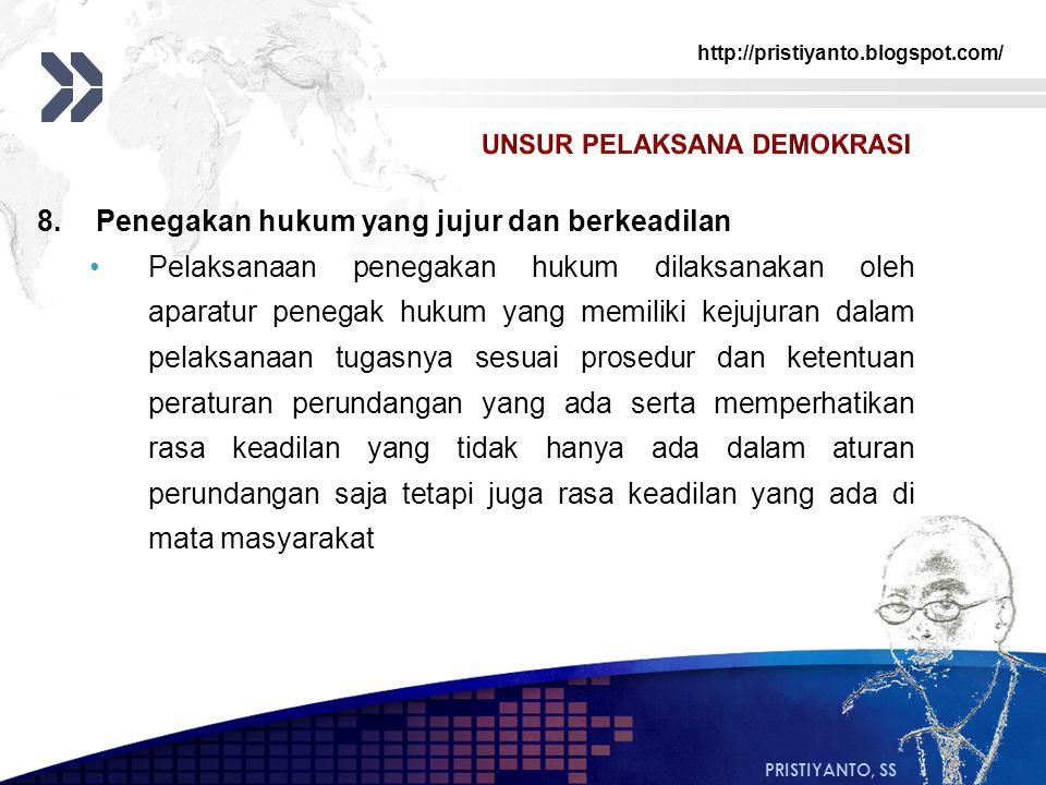 http://pristiyanto.blogspot.com/ PRISTIYANTO, SS 8.Penegakan hukum yang jujur dan berkeadilan Pelaksanaan penegakan hukum dilaksanakan oleh aparatur p
