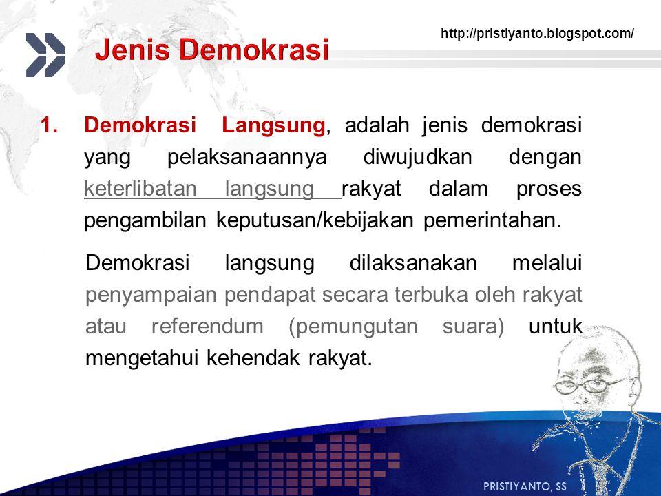 http://pristiyanto.blogspot.com/ PRISTIYANTO, SS 1.Demokrasi Langsung, adalah jenis demokrasi yang pelaksanaannya diwujudkan dengan keterlibatan langs