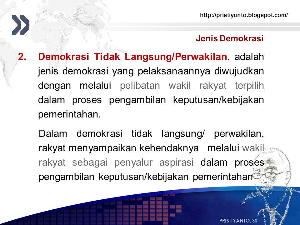 http://pristiyanto.blogspot.com/ PRISTIYANTO, SS 2.Demokrasi Tidak Langsung/Perwakilan. adalah jenis demokrasi yang pelaksanaannya diwujudkan dengan m