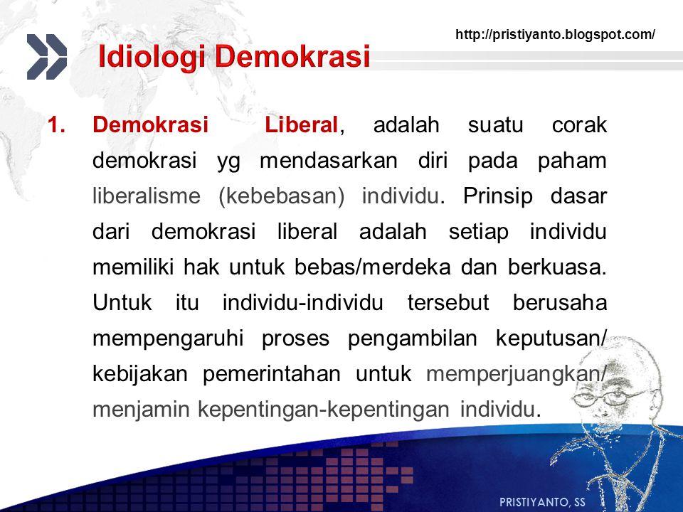 http://pristiyanto.blogspot.com/ PRISTIYANTO, SS 1.Demokrasi Liberal, adalah suatu corak demokrasi yg mendasarkan diri pada paham liberalisme (kebebas