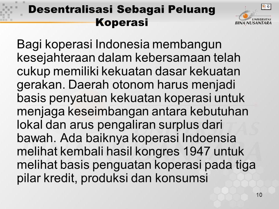 10 Desentralisasi Sebagai Peluang Koperasi Bagi koperasi Indonesia membangun kesejahteraan dalam kebersamaan telah cukup memiliki kekuatan dasar kekuatan gerakan.