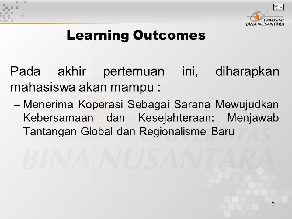 2 Learning Outcomes Pada akhir pertemuan ini, diharapkan mahasiswa akan mampu : –Menerima Koperasi Sebagai Sarana Mewujudkan Kebersamaan dan Kesejahteraan: Menjawab Tantangan Global dan Regionalisme Baru