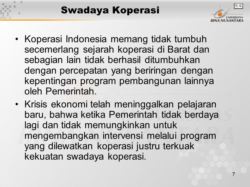 7 Swadaya Koperasi Koperasi Indonesia memang tidak tumbuh secemerlang sejarah koperasi di Barat dan sebagian lain tidak berhasil ditumbuhkan dengan percepatan yang beriringan dengan kepentingan program pembangunan lainnya oleh Pemerintah.