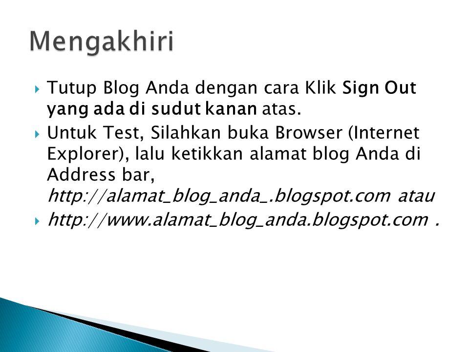  Tutup Blog Anda dengan cara Klik Sign Out yang ada di sudut kanan atas.